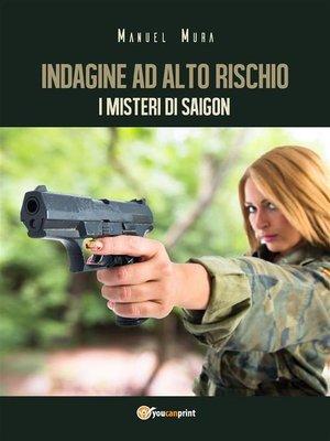 cover image of Indagine ad alto rischio--I misteri di Saigon