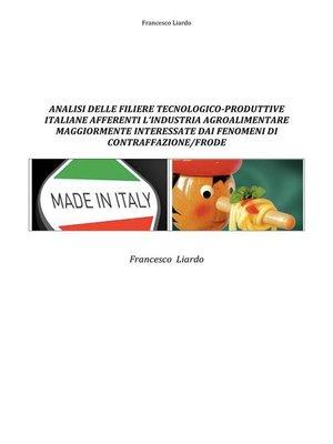 cover image of Analisi delle filiere tecnologico-produttive italiane afferenti l'industria agroalimentare maggiormente interessate dai fenomeni di contraffazione/frode