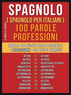 cover image of Spagnolo ( Spagnolo Per Italiani ) 100 Parole--Professioni