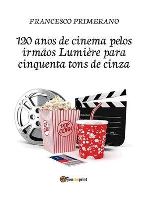 cover image of 120 anos de cinema pelos irmãos Lumière para cinquenta tons de cinza