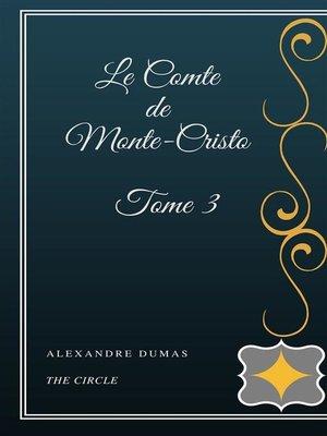 cover image of Le Comte de Monte-Cristo--Tome III