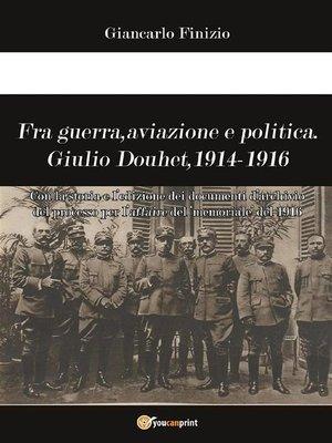 cover image of Fra guerra, aviazione e politica. Giulio Douhet, 1914-1916