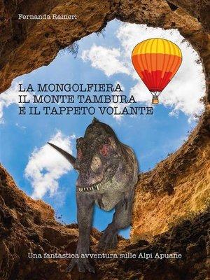 cover image of La mongolfiera, il monte Tambura e il tappeto volante
