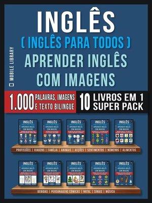cover image of Inglês ( Inglês Para Todos ) Aprender Inglês Com Imagens (Super Pack 10 livros em 1)