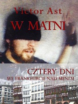 cover image of W matni. Cztery dni we Frankfurcie nad Menem