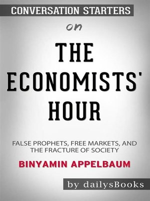 cover image of The Economists' Hour--False Prophets, Free Markets, and the Fracture of Society byBinyamin Appelbaum--Conversation Starters