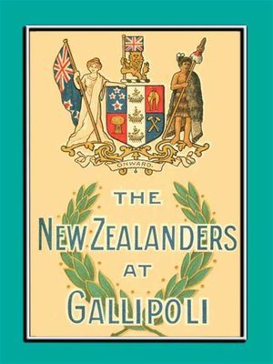 cover image of THE NEW ZEALANDERS AT GALLIPOLI--An Account of the New Zealand Forces during the Gallipoli Campaign