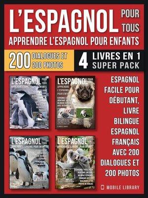 cover image of L'Espagnol Pour Tous--Apprendre L'Espagnol Pour Enfants (4 livres en 1 Super Pack)