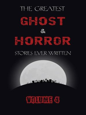 cover image of The Greatest Ghost and Horror Stories Ever Written--volume 4 (30 short stories)