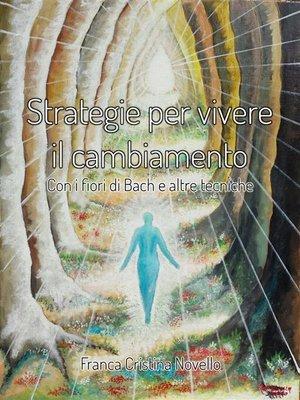 cover image of Strategie per vivere il cambiamento--Con i Fiori di Bach e altre tecniche