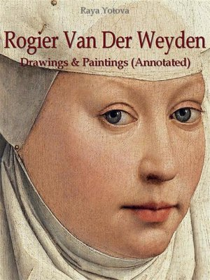 cover image of Rogier Van Der Weyden--Drawings & Paintings (Annotated)