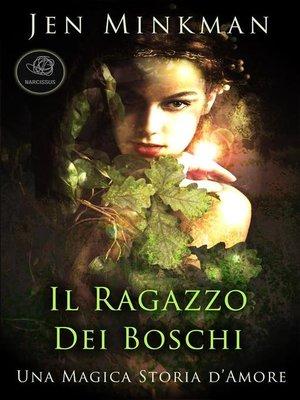 cover image of Il Ragazzo Dei Boschi (Una Magica Storia D'Amore)