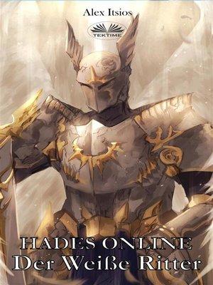 cover image of Hades Online--Der Weiße Ritter (Der Ritter Des Feuers, 2. Buch)