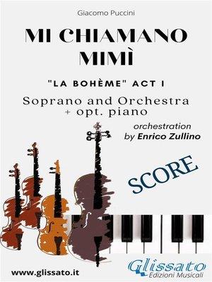 cover image of Mi chiamano Mimì--soprano and orchestra (Score)