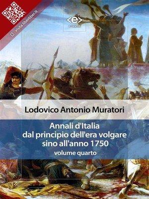 cover image of Annali d'Italia dal principio dell'era volgare sino all'anno 1750--volume quarto