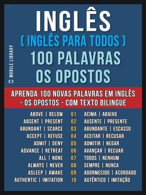 cover image of Inglês ( Inglês Para Todos ) 100 Palavras--os Opostos