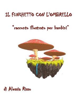 cover image of Il funghetto con l'ombrello. Racconto illustrato per bambini