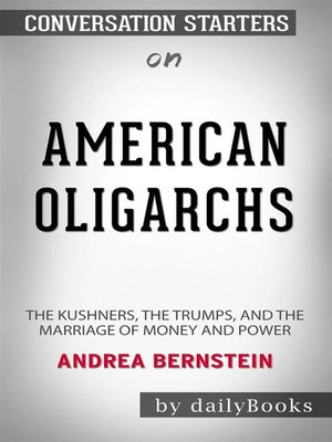 cover image of American Oligarchs--The Kushners, the Trumps, and the Marriage of Money and Power by Andrea Bernstein--Conversation Starters