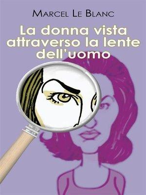 cover image of La donna vista attraverso la lente dell'uomo