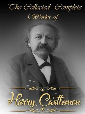 cover image of The Collected Complete Works of Harry Castlemon