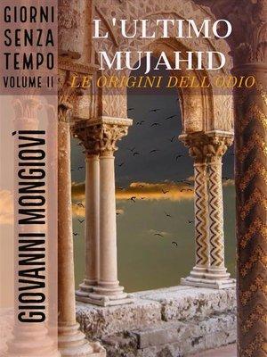 cover image of L'ultimo Mujahid--Le origini dell'odio