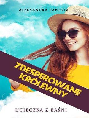 cover image of Zdesperowane królewny. Ucieczka z baśni
