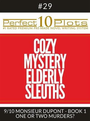 """cover image of Perfect 10 Cozy Mystery Elderly Sleuths Plots #29-9 """"MONSIEUR DUPONT--BOOK 1 ONE OR TWO MURDERS?"""""""
