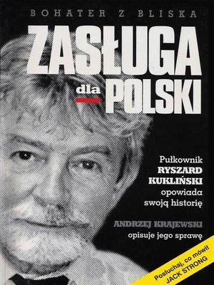 cover image of Zasługa dla Polski. Pułkownik Ryszard Kukliński opowiada swoją historię