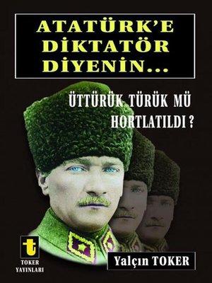 cover image of Atatürk'e Diktatör Diyenin...