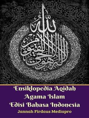 cover image of Ensiklopedia Aqidah Agama Islam Edisi Bahasa Indonesia