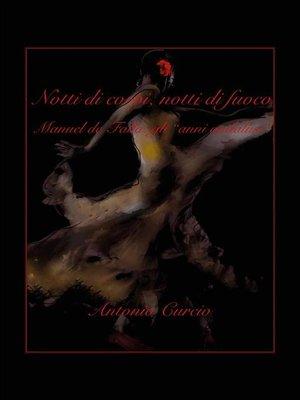 """cover image of Notti di corpi, notti di fuoco. Manuel de Falla--gli """"anni andalusi"""""""