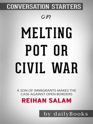 cover image of Melting Pot or Civil War?--A Son of Immigrants Makes the Case Against Open Borders by Reihan Salam | Conversation Starters