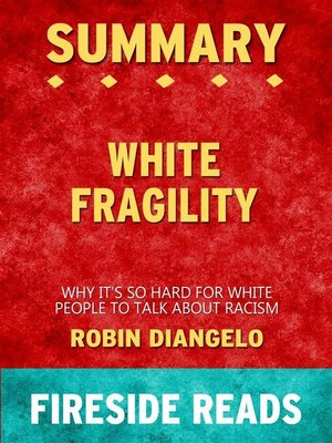 cover image of White Fragility--Why It's So Hard for White People to Talk About Racism by Robin DiAngelo--Summary by Fireside Reads