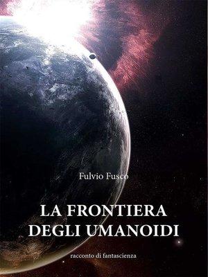 cover image of La frontiera degli umanoidi