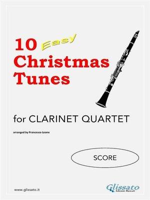cover image of 10 Easy Christmas Tunes--Clarinet Quartet (SCORE)