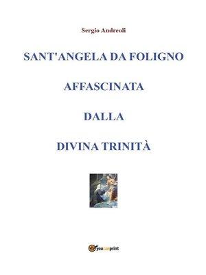 cover image of Sant'Angela da Foligno affascinata dalla Divina Trinità