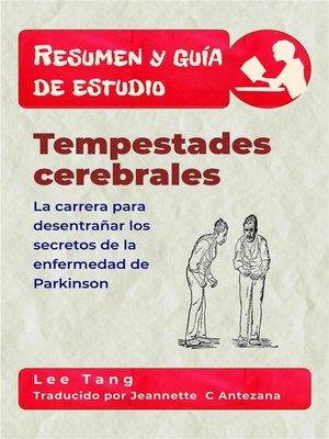 cover image of Resumen Y Guía De Estudio – Tempestades Cerebrales--La Carrera Para Desentrañar Los Secretos De La Enfermedad De Parkinson