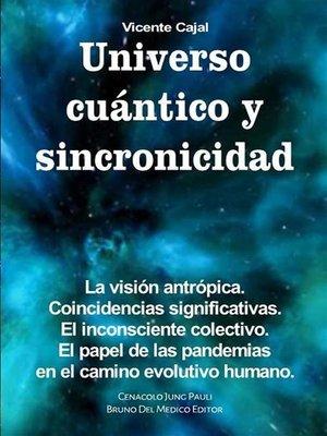 cover image of Universo cuántico y sincronicidad. La visión antrópica. Coincidencias significativas. El inconsciente colectivo. El papel de las pandemias en el camino evolutivo humano.