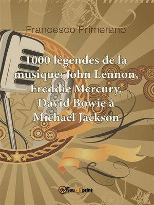 cover image of 1000 légendes de la musique--John Lennon, Freddie Mercury, David Bowie à Michael Jackson