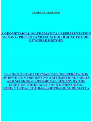 cover image of A geometrical-mathematical representation of past, present and escathological future of world history