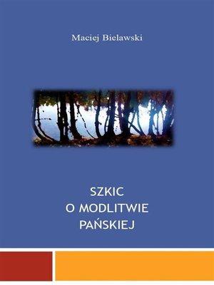 cover image of Szkic o Modlitwie Pańskiej