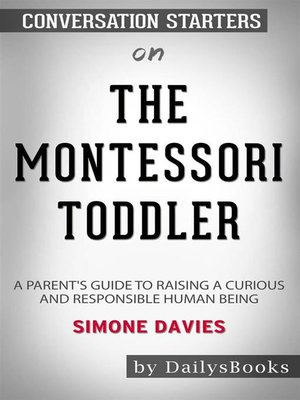 cover image of The Montessori Toddler--A Parent's Guide to Raising a Curious and Responsible Human Being by Simone Davies--Conversation Starters
