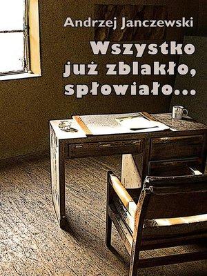 cover image of Wszystko już zblakło, spłowiało...