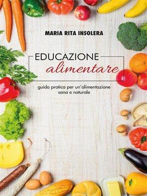 cover image of Educazione alimentare. Guida pratica per un'alimentazione sana e naturale
