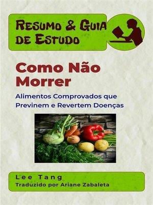 cover image of Resumo & Guia De Estudo--Como Não Morrer--Alimentos Comprovados Que Previnem E Revertem Doenças
