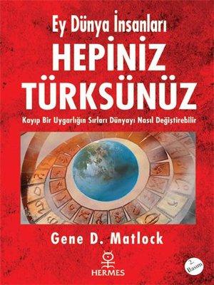 cover image of Ey Dünya İnsanları Hepiniz Türksünüz