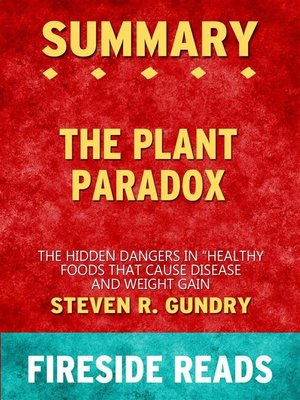 "cover image of The Plant Paradox--The Hidden Dangers in ""Healthy"" Foods That Cause Disease and Weight Gain by Steven R. Gundry--Summary by Fireside Reads"