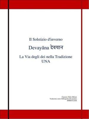 cover image of Il Solstizio d'inverno Devayāna देवयान  La Via degli dei nella Tradizione UNA
