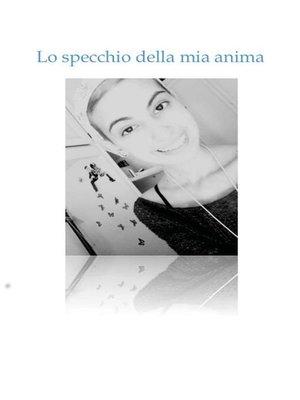 cover image of Lo specchio della mia anima