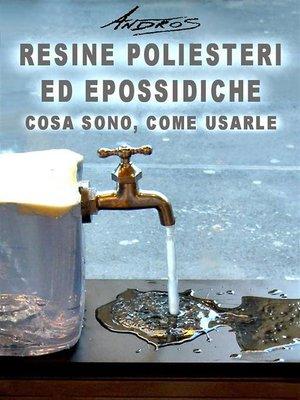 cover image of Resine poliesteri ed epossidiche. Cosa sono, come usarle